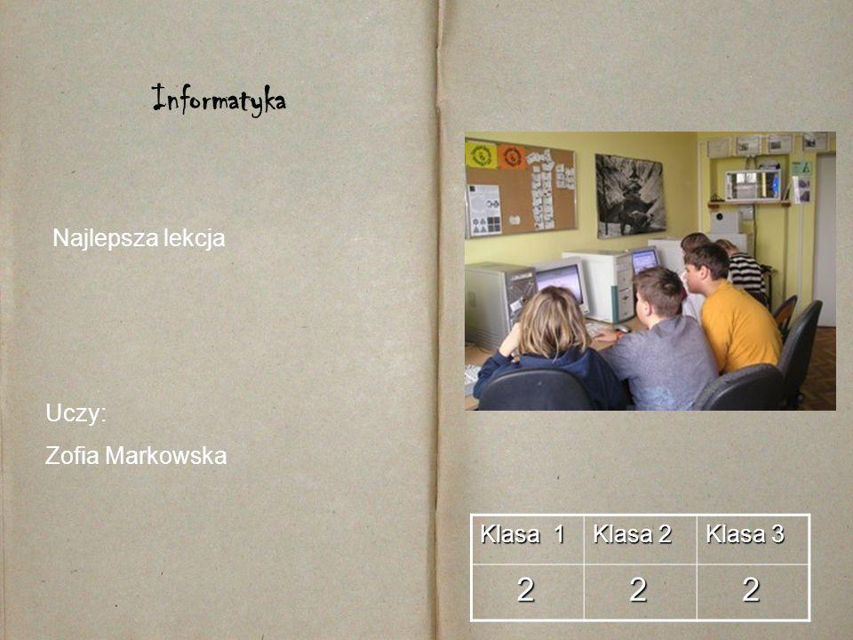 Informatyka 2 Najlepsza lekcja Uczy: Zofia Markowska Klasa 1 Klasa 2