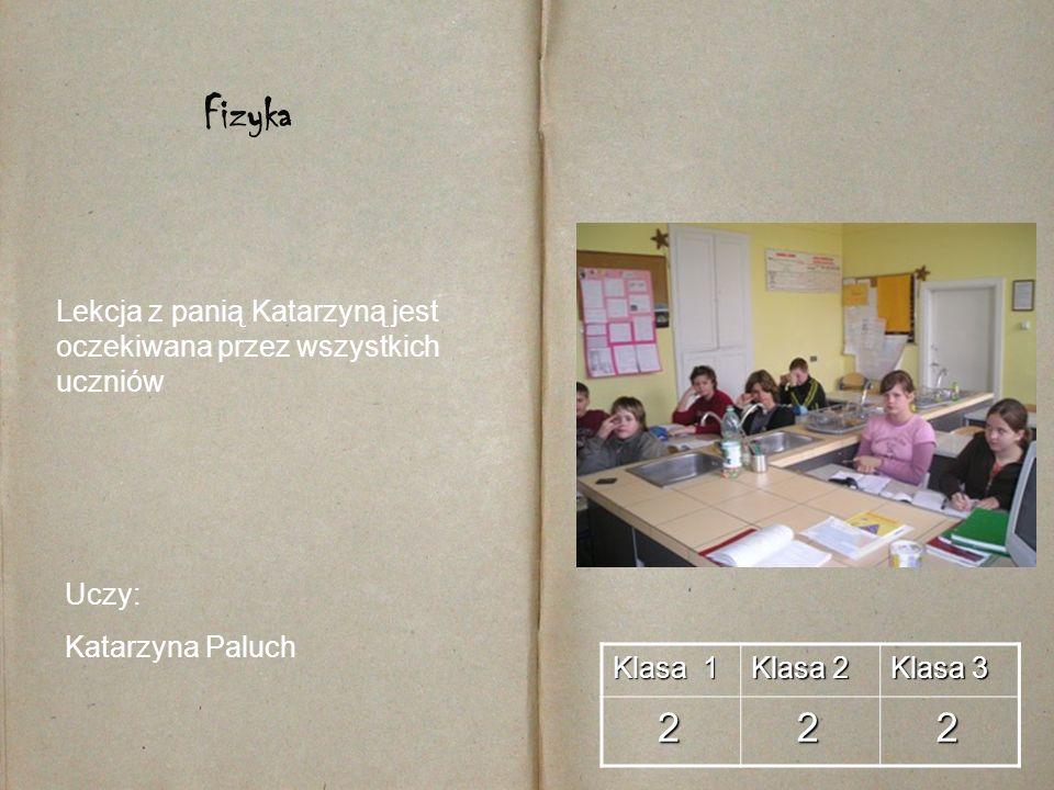 Fizyka Lekcja z panią Katarzyną jest oczekiwana przez wszystkich uczniów. Uczy: Katarzyna Paluch.