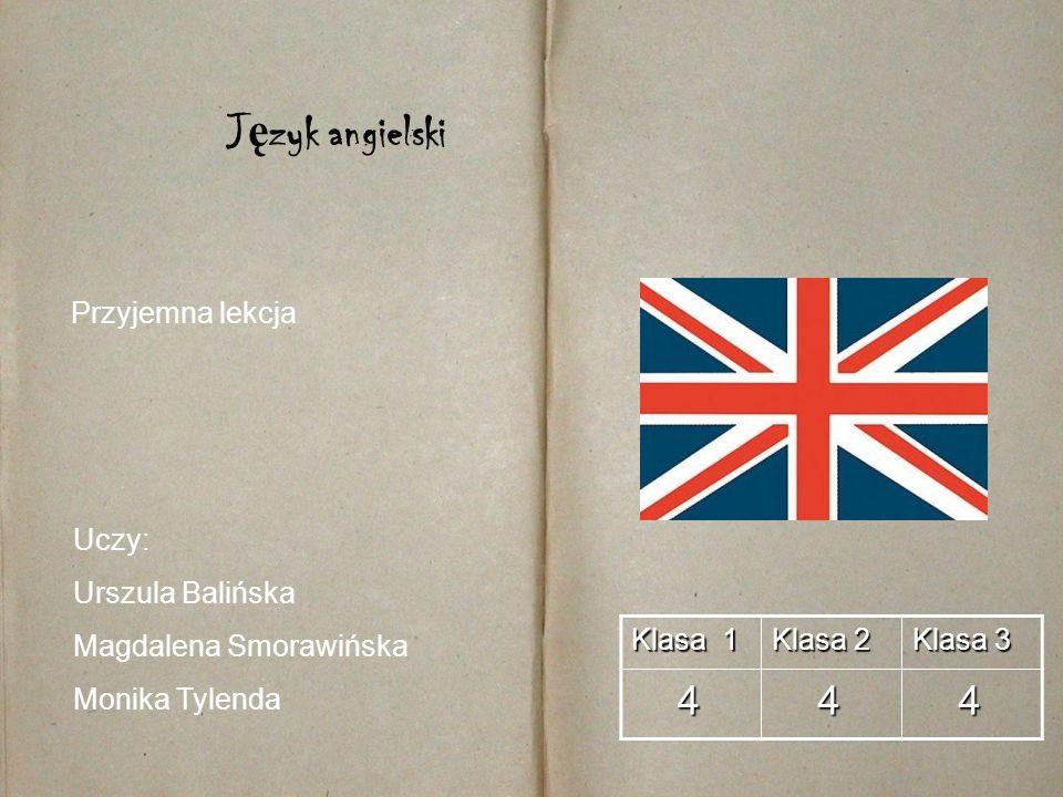Język angielski 4 Przyjemna lekcja Uczy: Urszula Balińska