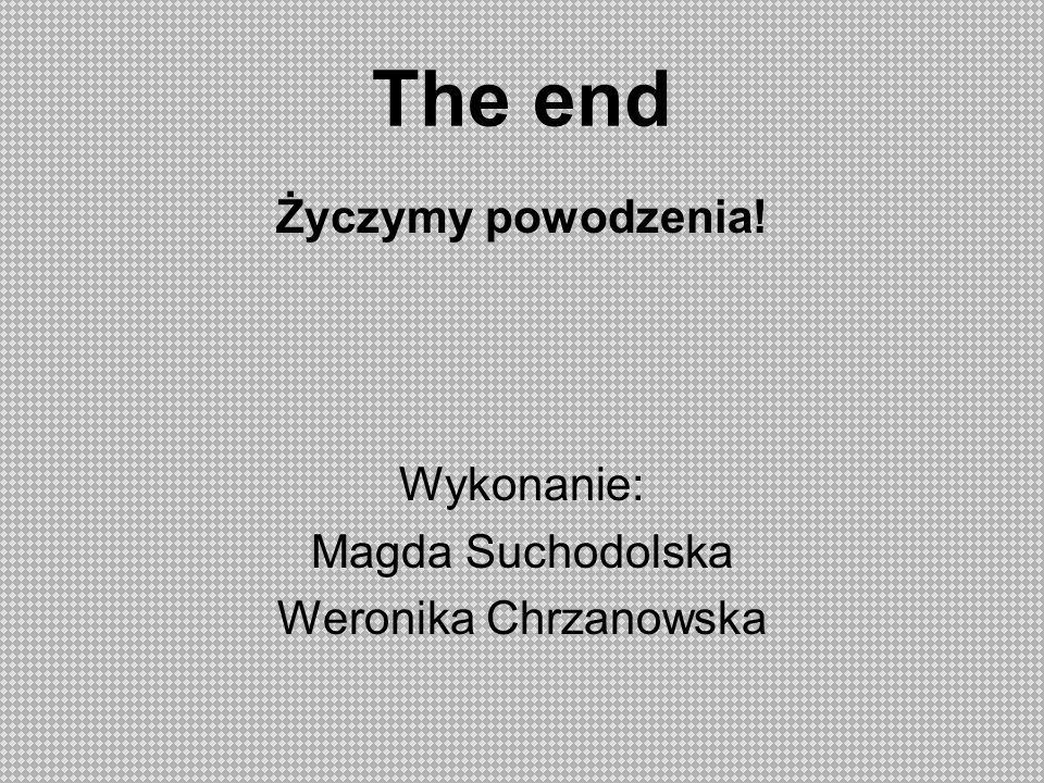The end Życzymy powodzenia! Wykonanie: Magda Suchodolska