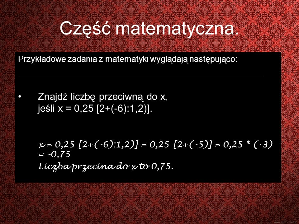 Część matematyczna. Przykładowe zadania z matematyki wyglądają następująco: _____________________________________________________.