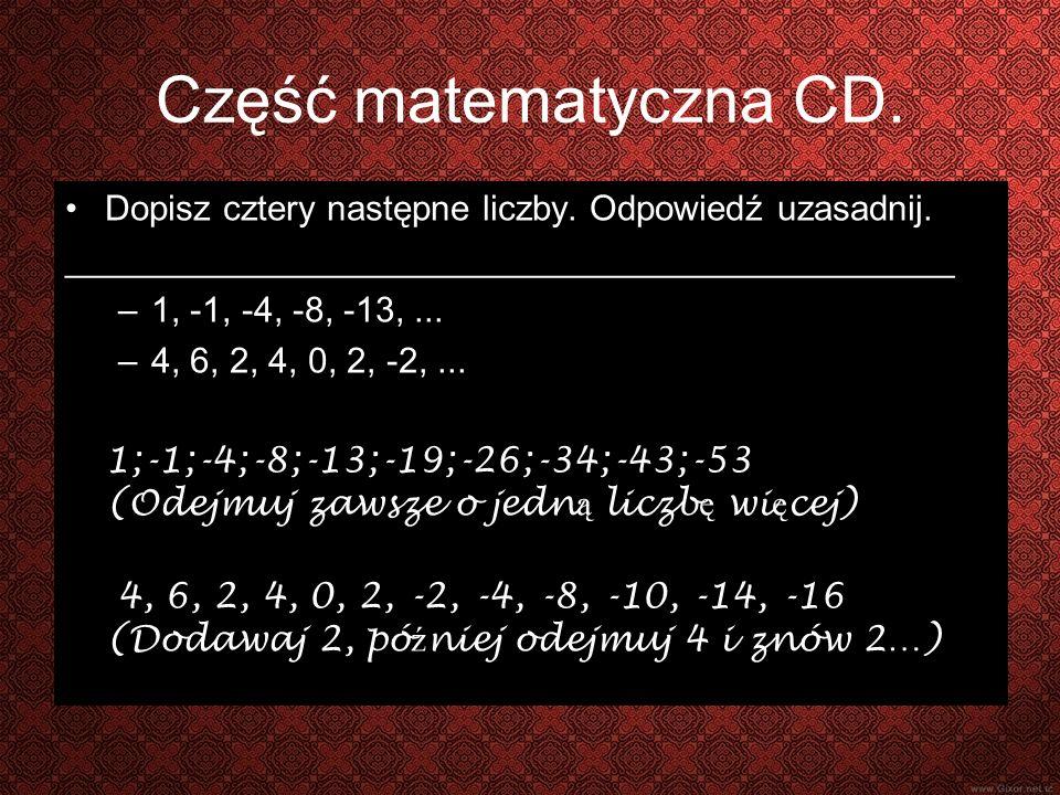 Część matematyczna CD. Dopisz cztery następne liczby. Odpowiedź uzasadnij. _____________________________________________.