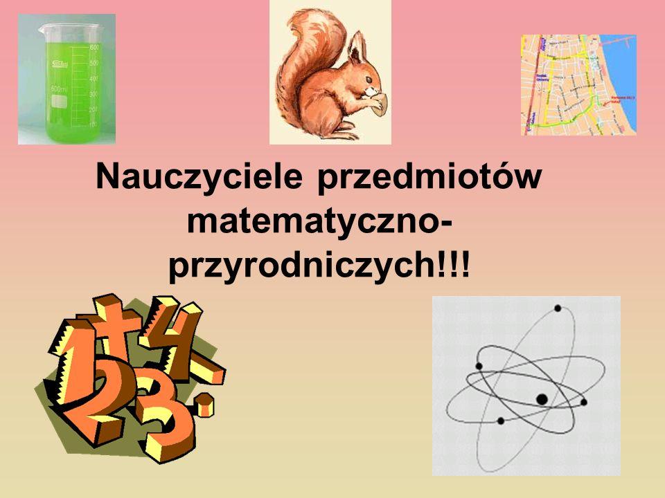 Nauczyciele przedmiotów matematyczno-przyrodniczych!!!