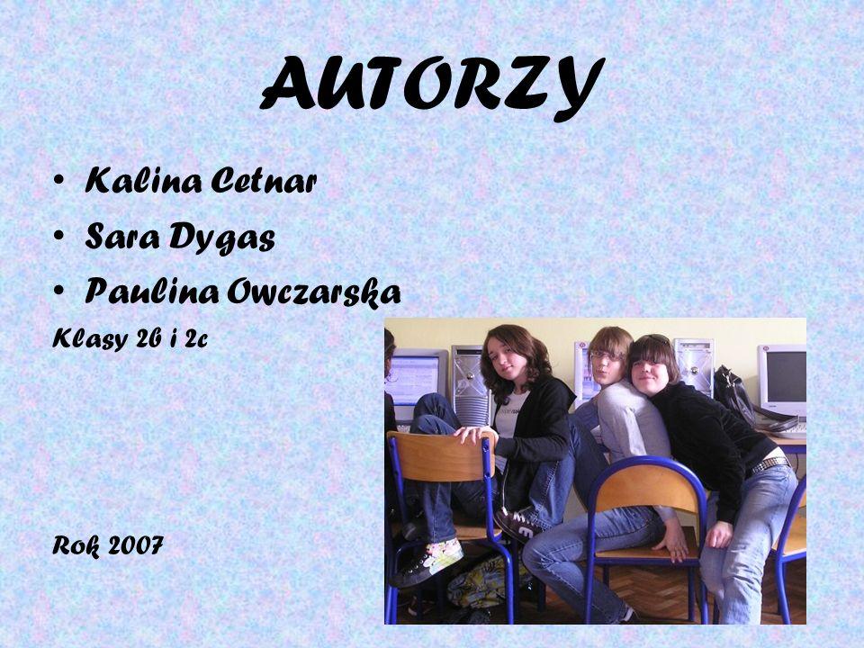 AUTORZY Kalina Cetnar Sara Dygas Paulina Owczarska Klasy 2b i 2c