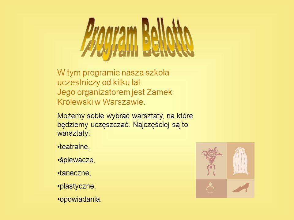 Program Bellotto W tym programie nasza szkoła uczestniczy od kilku lat. Jego organizatorem jest Zamek Królewski w Warszawie.