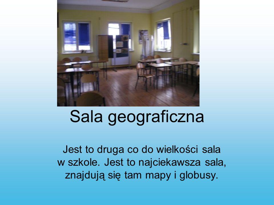 Sala geograficzna Jest to druga co do wielkości sala w szkole.