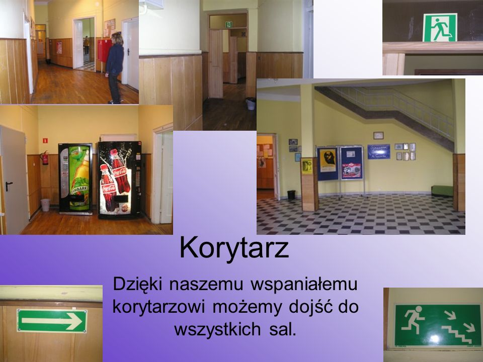 Dzięki naszemu wspaniałemu korytarzowi możemy dojść do wszystkich sal.