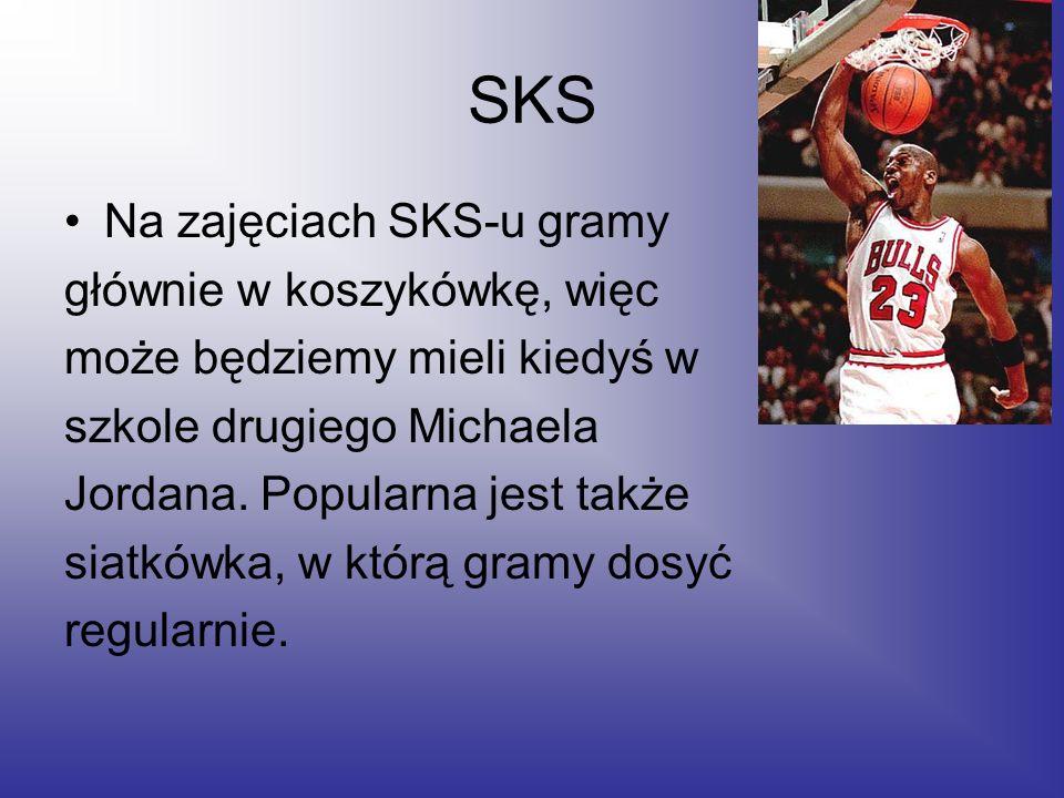 SKS Na zajęciach SKS-u gramy głównie w koszykówkę, więc