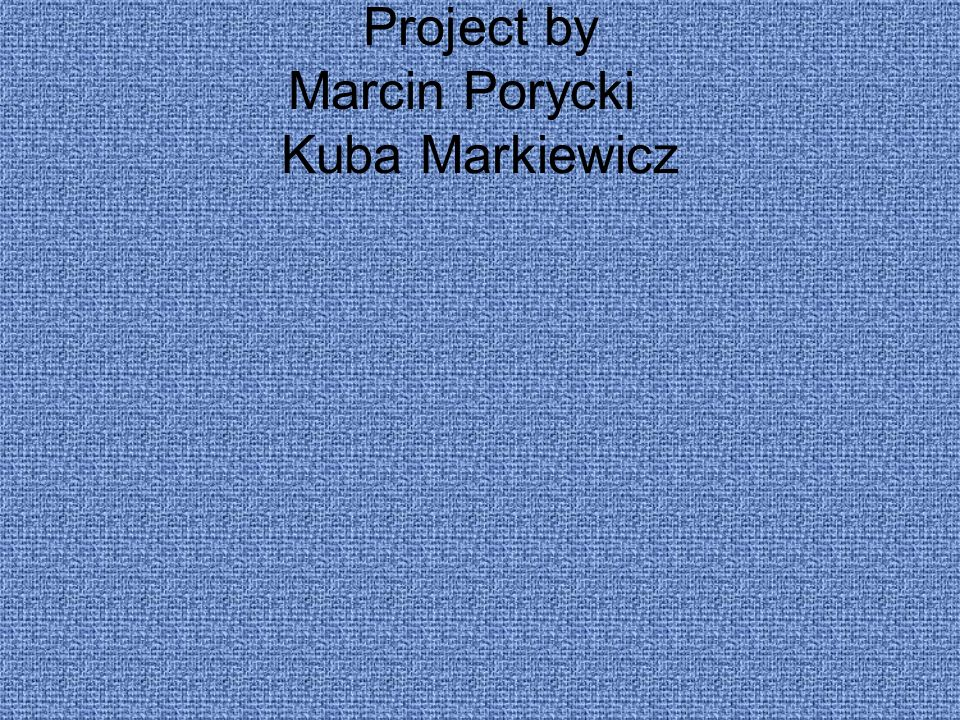 Project by Marcin Porycki Kuba Markiewicz