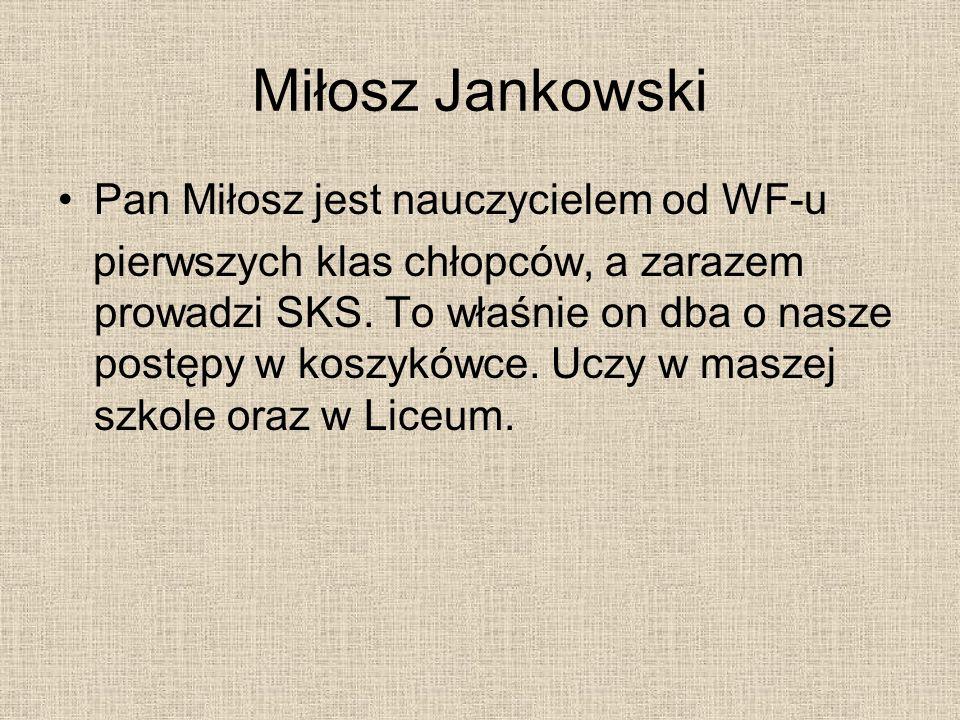 Miłosz Jankowski Pan Miłosz jest nauczycielem od WF-u