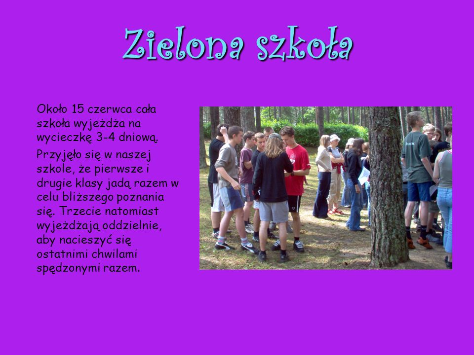 Zielona szkoła Około 15 czerwca cała szkoła wyjeżdża na wycieczkę 3-4 dniową.