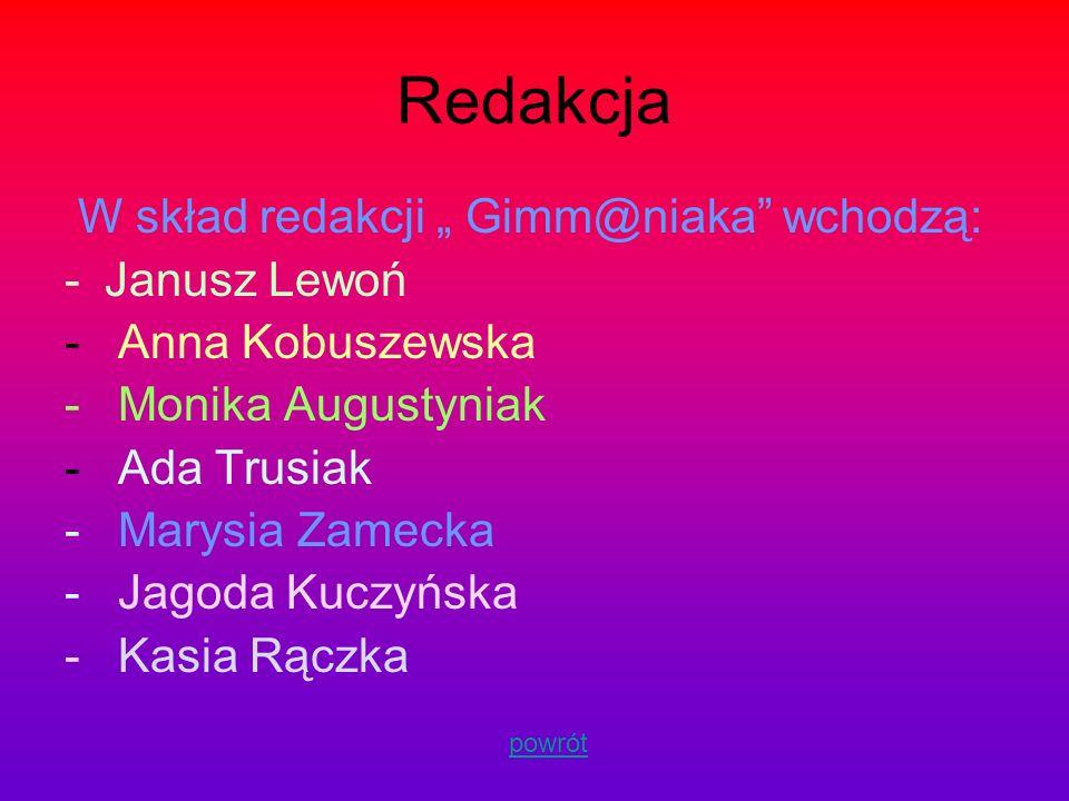 """Redakcja W skład redakcji """" Gimm@niaka wchodzą: Janusz Lewoń"""