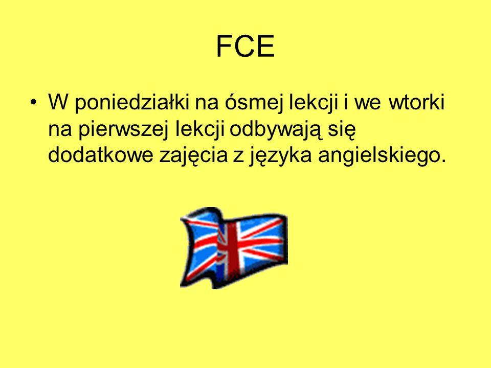 FCE W poniedziałki na ósmej lekcji i we wtorki na pierwszej lekcji odbywają się dodatkowe zajęcia z języka angielskiego.