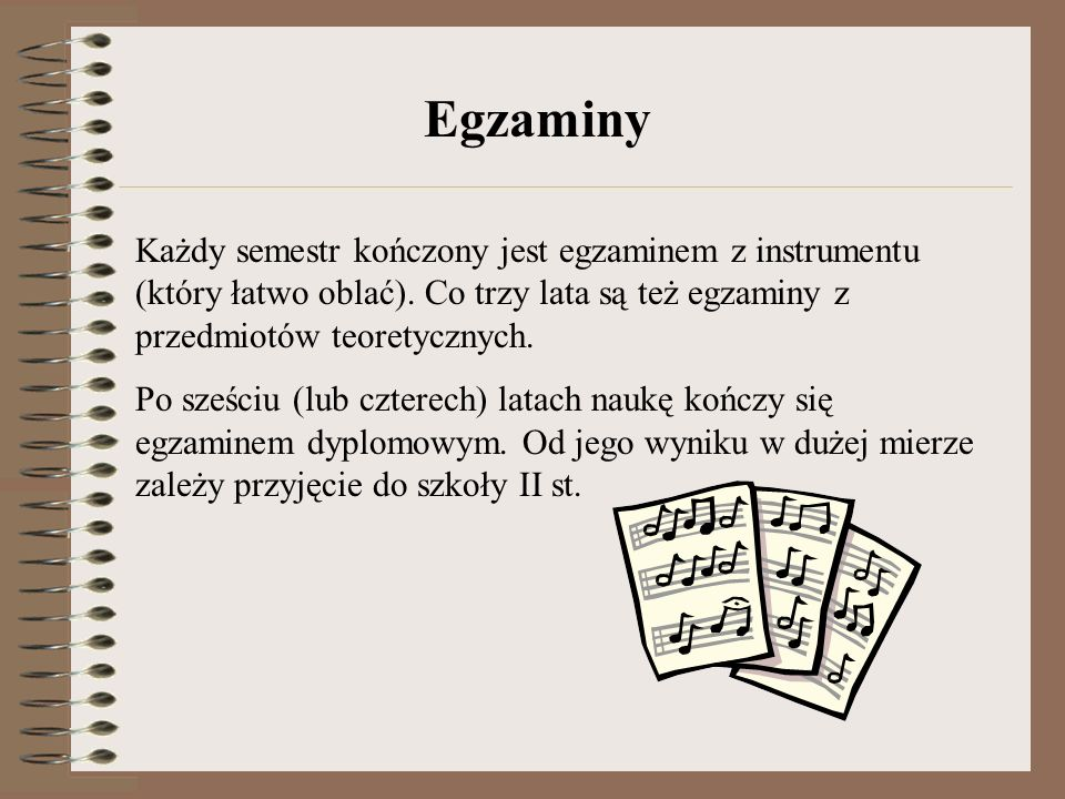 Egzaminy Każdy semestr kończony jest egzaminem z instrumentu (który łatwo oblać). Co trzy lata są też egzaminy z przedmiotów teoretycznych.