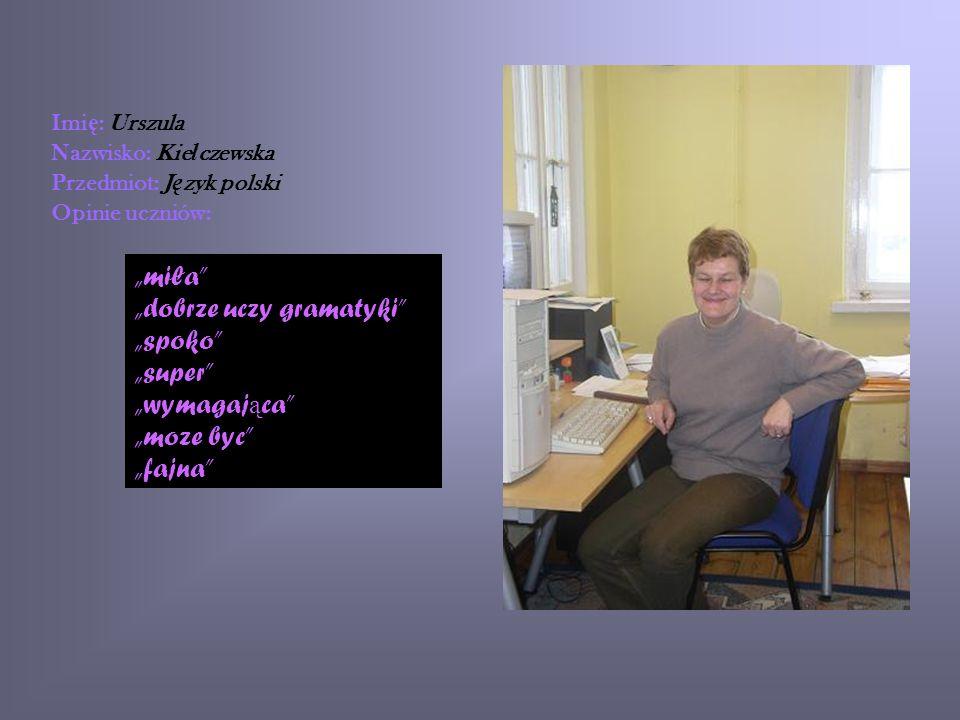 Imię: Urszula Nazwisko: Kiełczewska. Przedmiot: Język polski. Opinie uczniów: