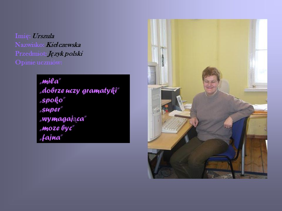 Imię: UrszulaNazwisko: Kiełczewska. Przedmiot: Język polski. Opinie uczniów: