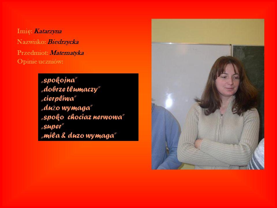 Imię: Katarzyna Nazwisko: Biedrzycka. Przedmiot: Matematyka. Opinie uczniów: