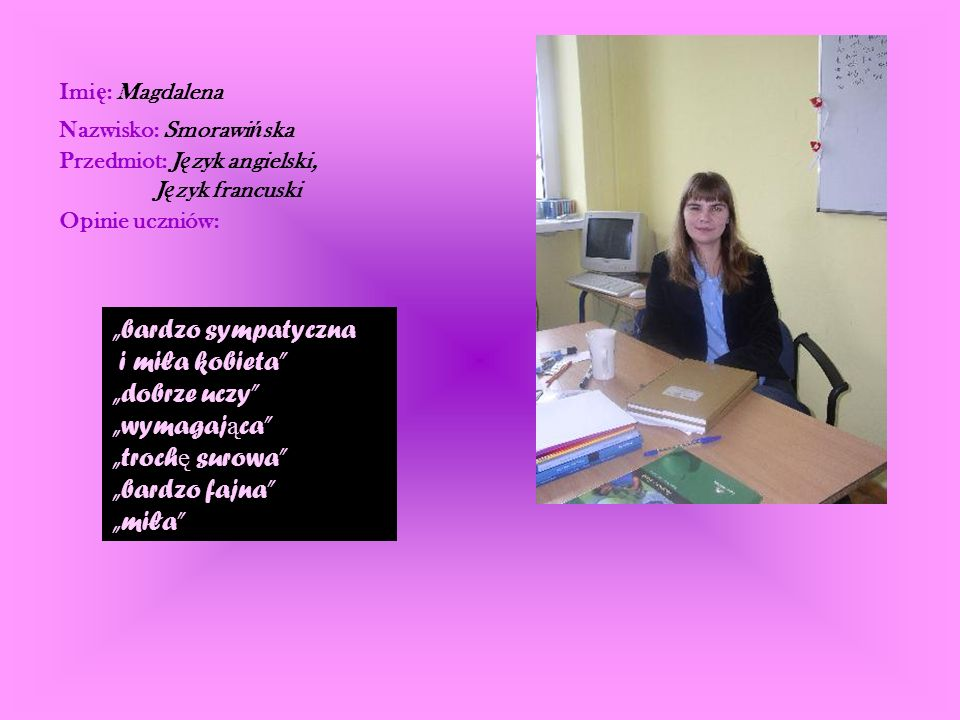 Imię: Magdalena Nazwisko: Smorawińska. Przedmiot: Język angielski, Język francuski. Opinie uczniów: