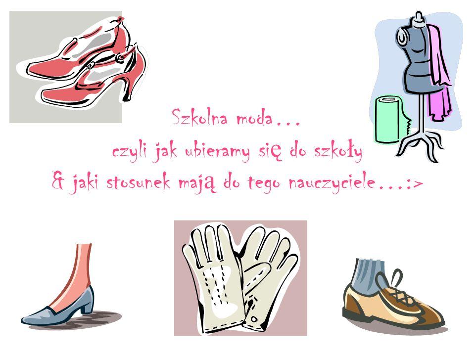 Szkolna moda… czyli jak ubieramy się do szkoły & jaki stosunek mają do tego nauczyciele…:>