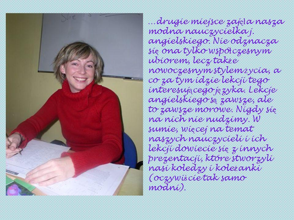 …drugie miejsce zajęła nasza modna nauczycielka j. angielskiego