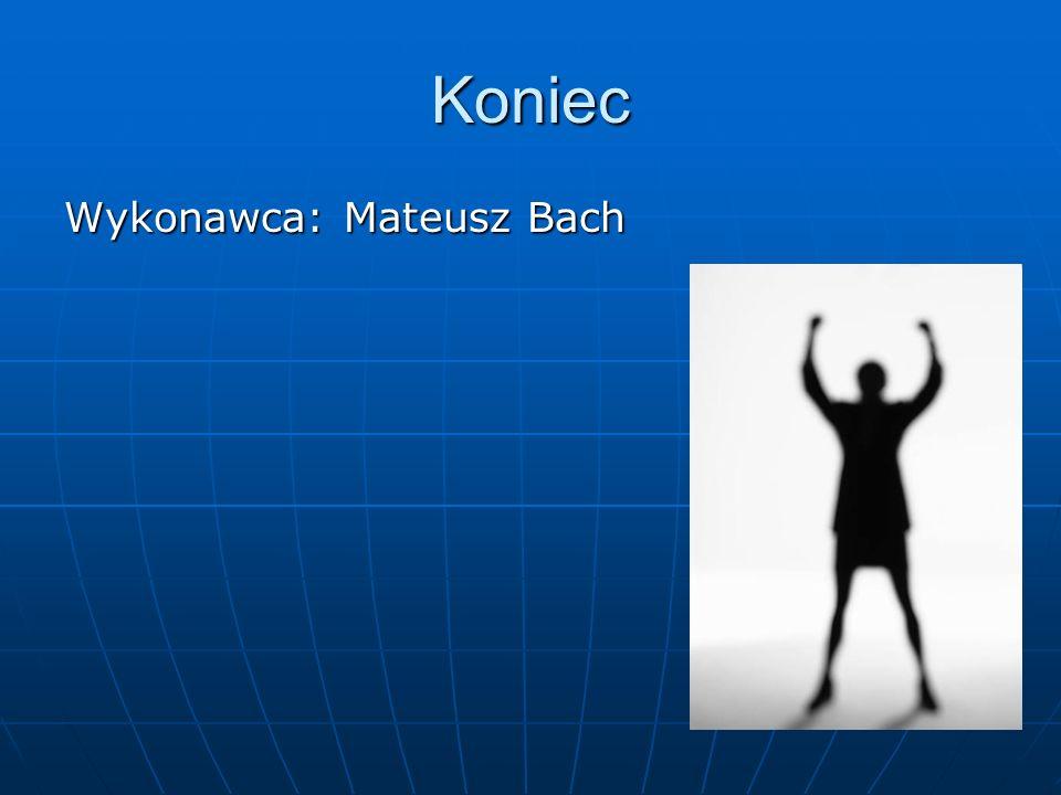 Koniec Wykonawca: Mateusz Bach