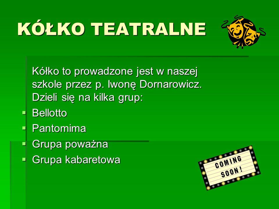 KÓŁKO TEATRALNEKółko to prowadzone jest w naszej szkole przez p. Iwonę Dornarowicz. Dzieli się na kilka grup: