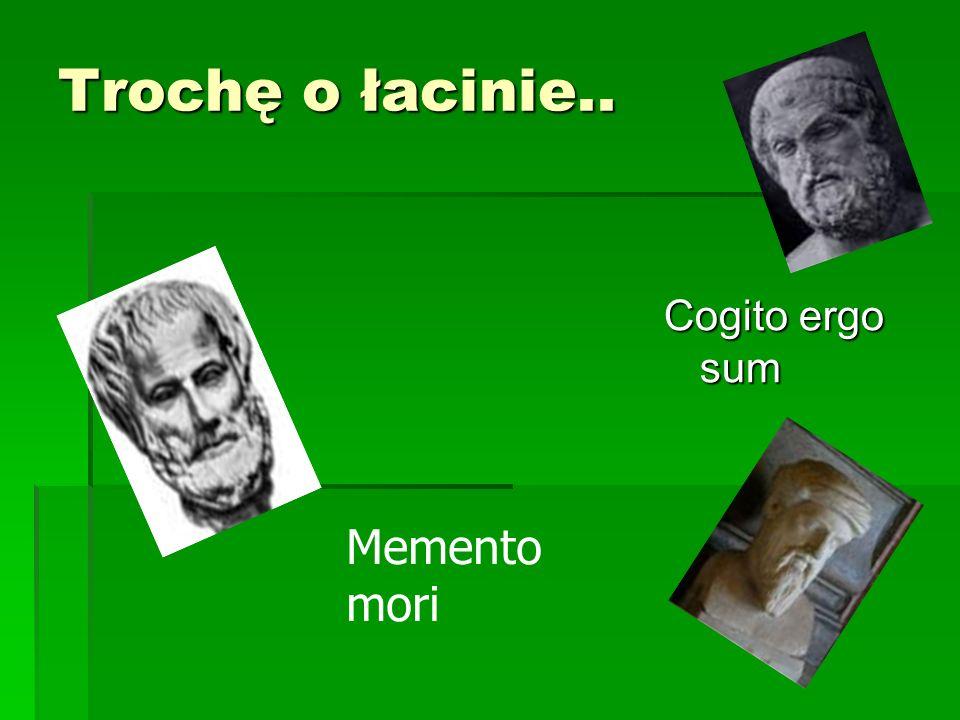 Trochę o łacinie.. Cogito ergo sum Memento mori