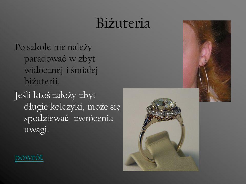 BiżuteriaPo szkole nie należy paradować w zbyt widocznej i śmiałej biżuterii.