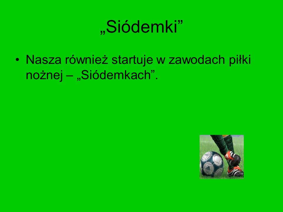 """""""Siódemki Nasza również startuje w zawodach piłki nożnej – """"Siódemkach ."""