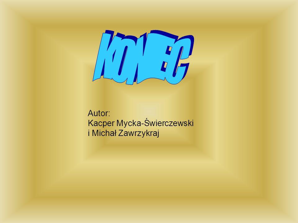 KONIEC Autor: Kacper Mycka-Świerczewski i Michał Zawrzykraj
