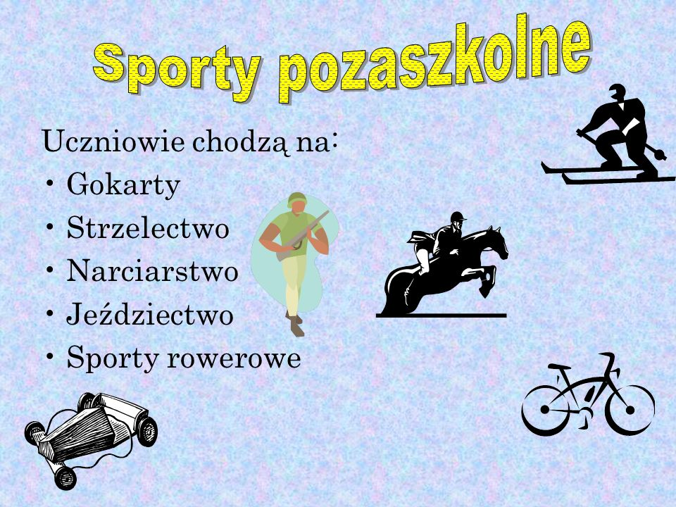 Sporty pozaszkolne Uczniowie chodzą na: Gokarty Strzelectwo