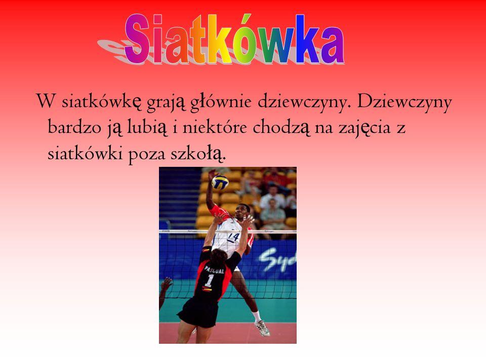 Siatkówka W siatkówkę grają głównie dziewczyny.