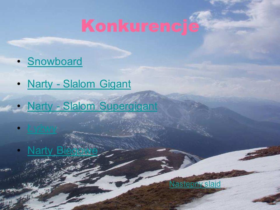 Konkurencje Snowboard Narty - Slalom Gigant Narty - Slalom Supergigant