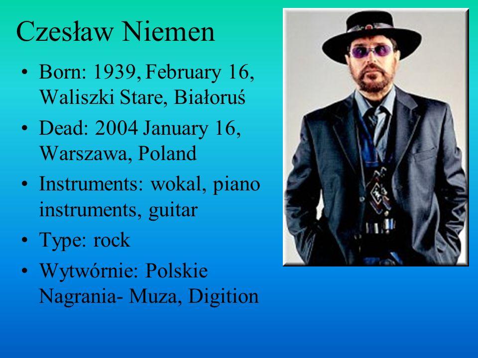 Czesław Niemen Born: 1939, February 16, Waliszki Stare, Białoruś
