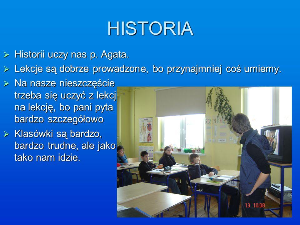HISTORIA Historii uczy nas p. Agata.