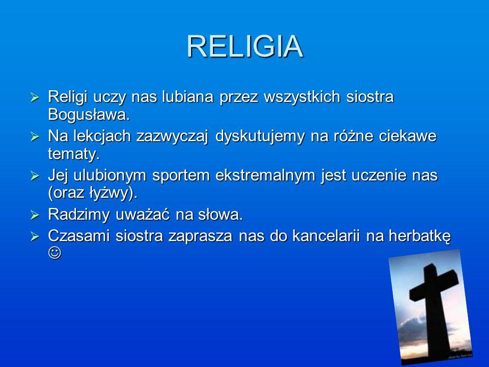 RELIGIA Religi uczy nas lubiana przez wszystkich siostra Bogusława.