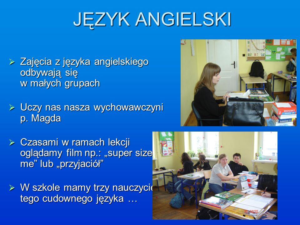 JĘZYK ANGIELSKI Zajęcia z języka angielskiego odbywają się w małych grupach. Uczy nas nasza wychowawczyni p. Magda.