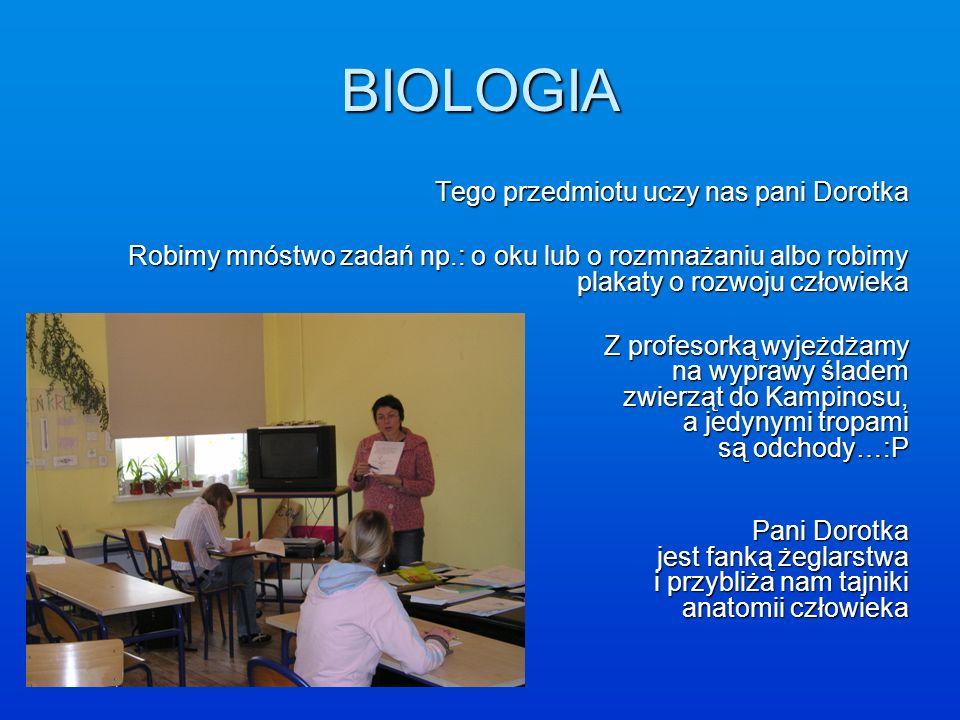 BIOLOGIA Tego przedmiotu uczy nas pani Dorotka. Robimy mnóstwo zadań np.: o oku lub o rozmnażaniu albo robimy plakaty o rozwoju człowieka.