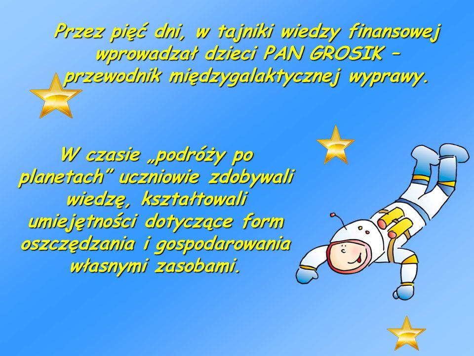 Przez pięć dni, w tajniki wiedzy finansowej wprowadzał dzieci PAN GROSIK – przewodnik międzygalaktycznej wyprawy.