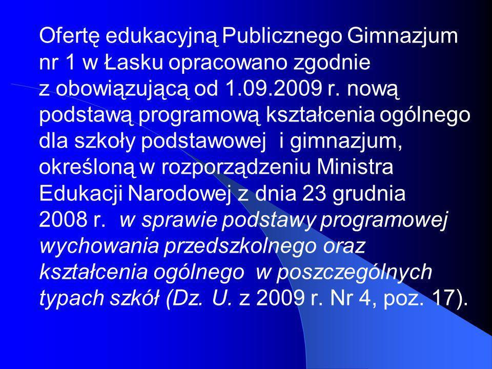 Ofertę edukacyjną Publicznego Gimnazjum nr 1 w Łasku opracowano zgodnie z obowiązującą od 1.09.2009 r.