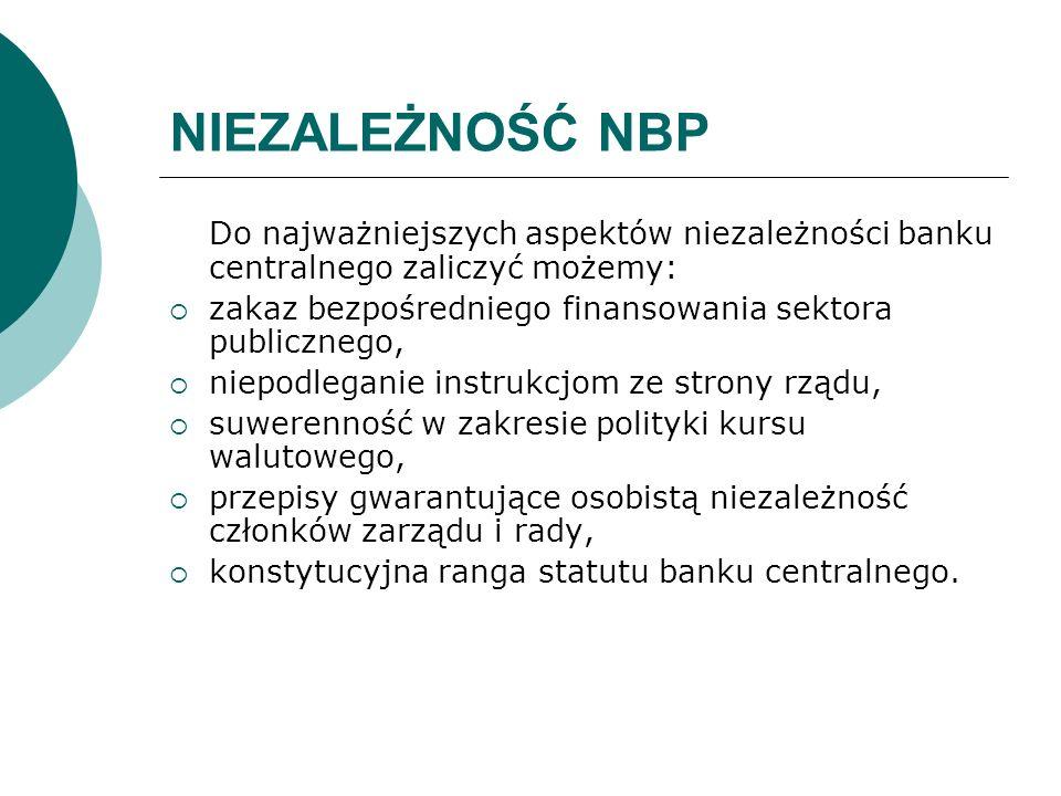 NIEZALEŻNOŚĆ NBP Do najważniejszych aspektów niezależności banku centralnego zaliczyć możemy: zakaz bezpośredniego finansowania sektora publicznego,