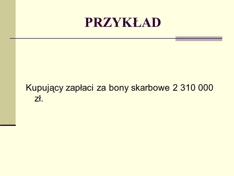 PRZYKŁAD Kupujący zapłaci za bony skarbowe 2 310 000 zł.