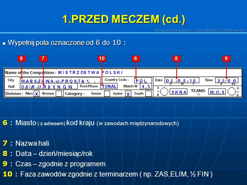 1.PRZED MECZEM (cd.) Wypełnij pola oznaczone od 6 do 10 :