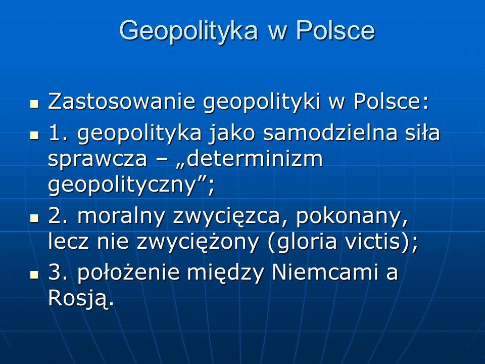 Geopolityka w Polsce Zastosowanie geopolityki w Polsce: