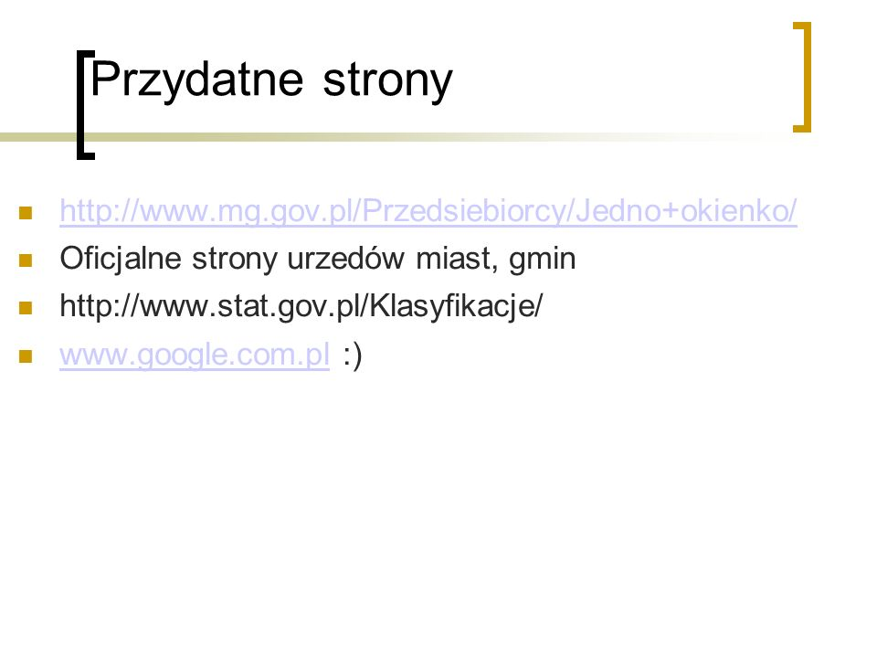 Przydatne strony http://www.mg.gov.pl/Przedsiebiorcy/Jedno+okienko/