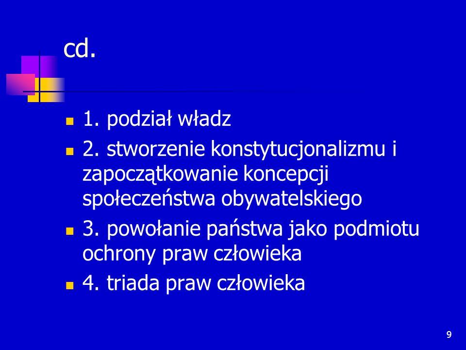 cd. 1. podział władz. 2. stworzenie konstytucjonalizmu i zapoczątkowanie koncepcji społeczeństwa obywatelskiego.