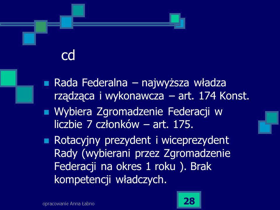 cd Rada Federalna – najwyższa władza rządząca i wykonawcza – art. 174 Konst. Wybiera Zgromadzenie Federacji w liczbie 7 członków – art. 175.