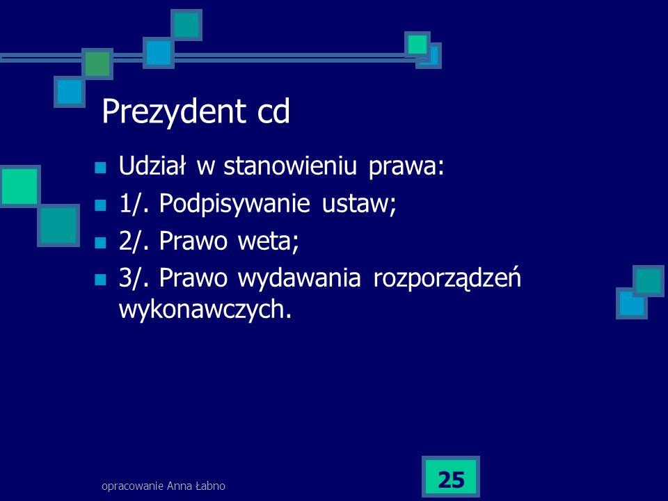 Prezydent cd Udział w stanowieniu prawa: 1/. Podpisywanie ustaw;