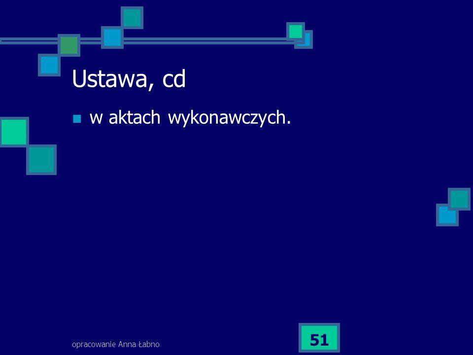 Ustawa, cd w aktach wykonawczych. opracowanie Anna Łabno