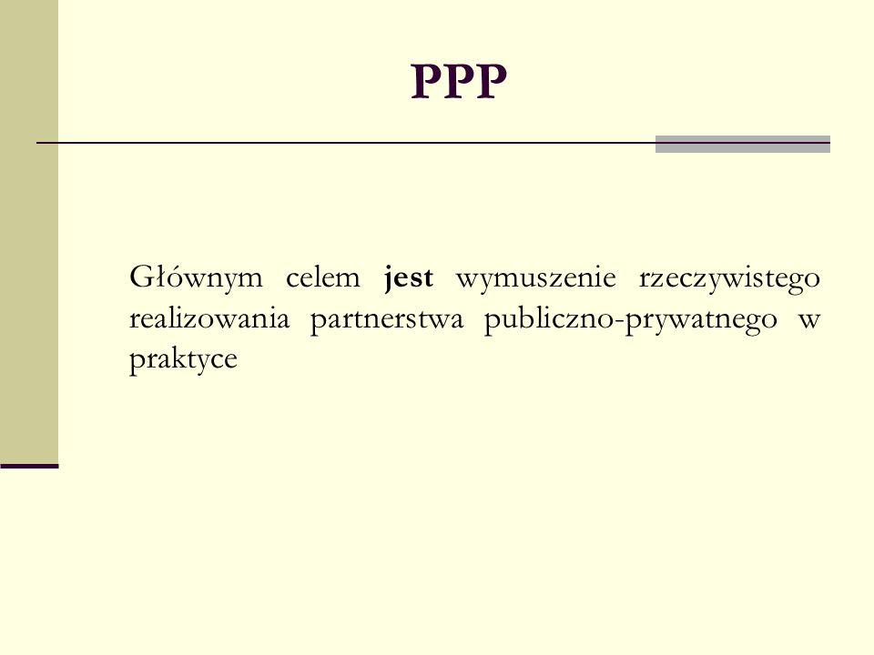 PPPGłównym celem jest wymuszenie rzeczywistego realizowania partnerstwa publiczno-prywatnego w praktyce.